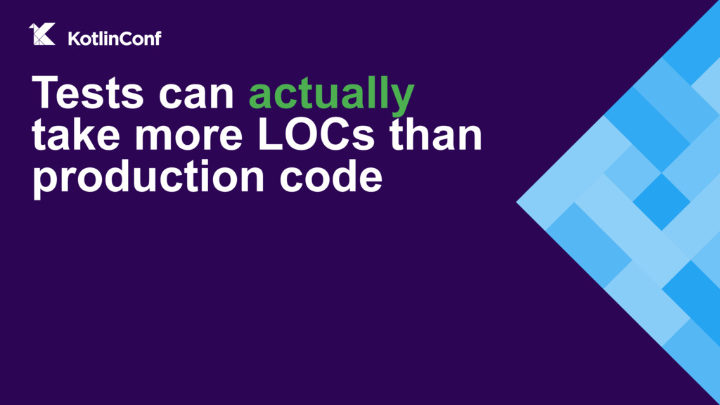 Tests can actually take more LOCs than producti...