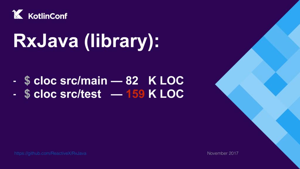 RxJava (library): - $ cloc src/main — 82 K LOC ...