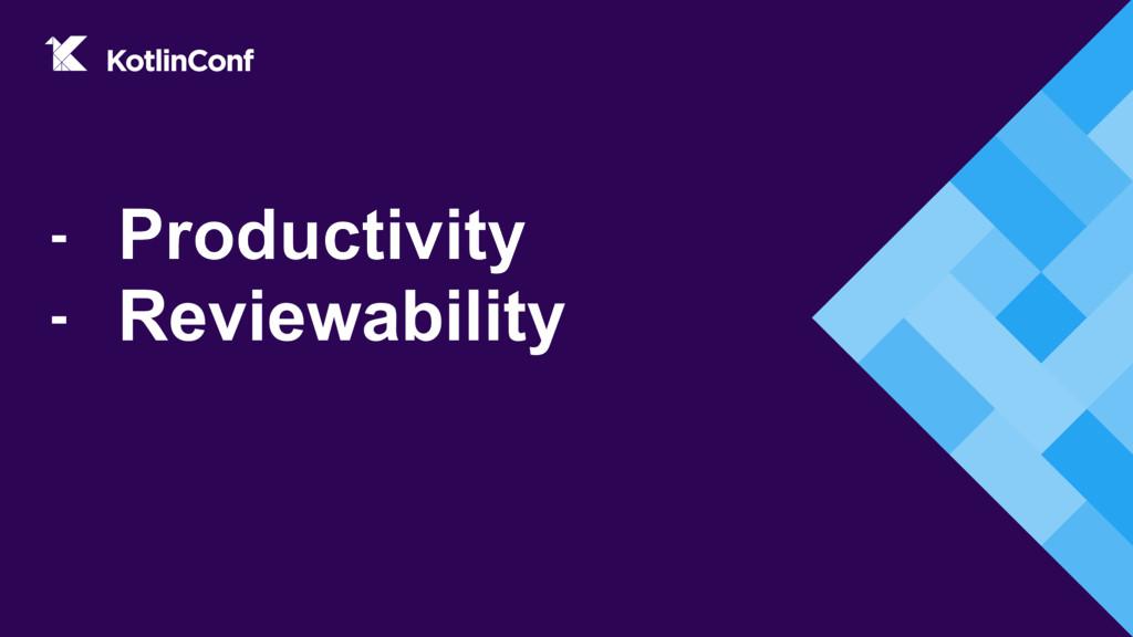 - Productivity - Reviewability