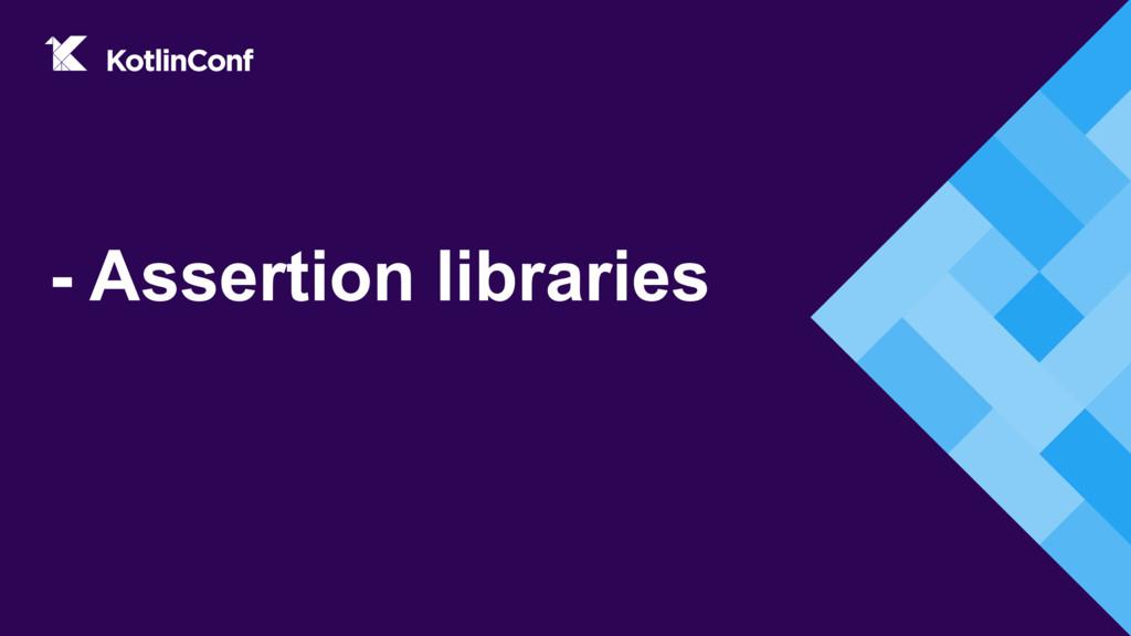 - Assertion libraries