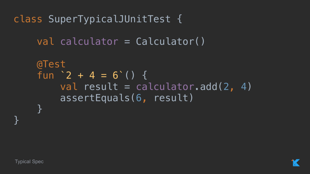 class SuperTypicalJUnitTest { val calculator = ...