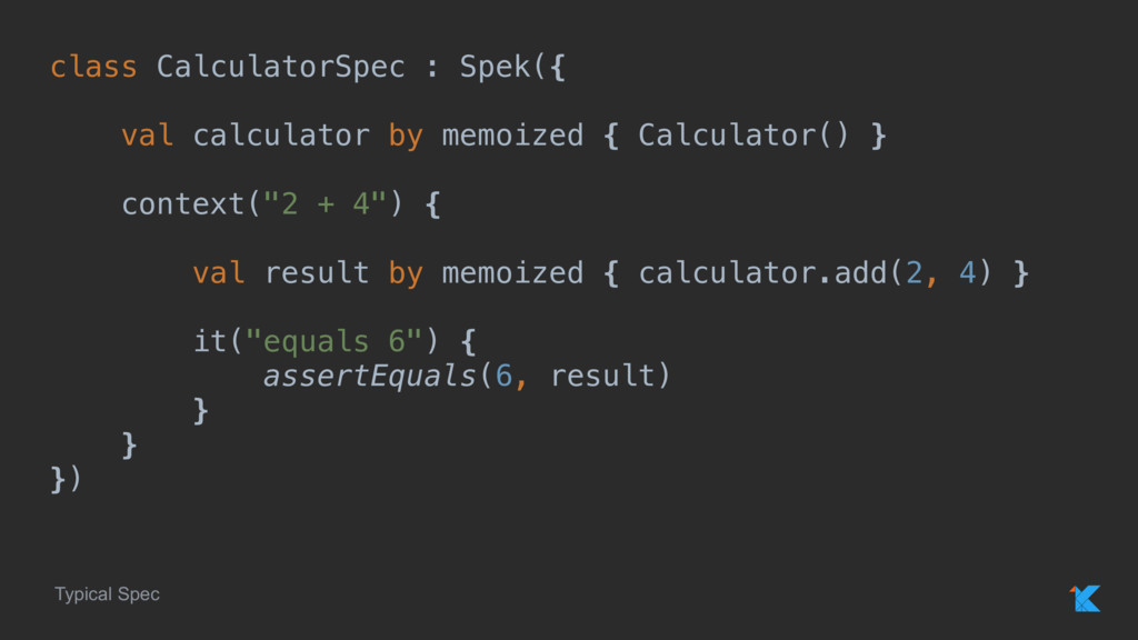 class CalculatorSpec : Spek({ val calculator by...