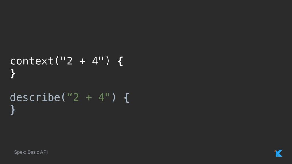 """context(""""2 + 4"""") { }x describe(""""2 + 4"""") { }x Sp..."""