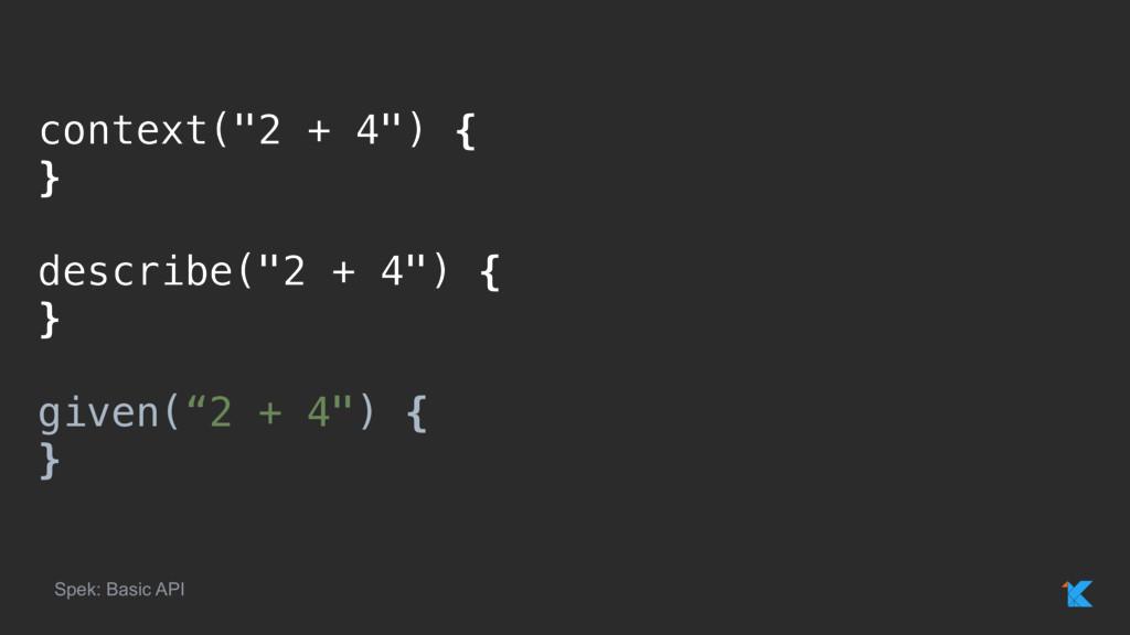 """context(""""2 + 4"""") { }x describe(""""2 + 4"""") { }x gi..."""