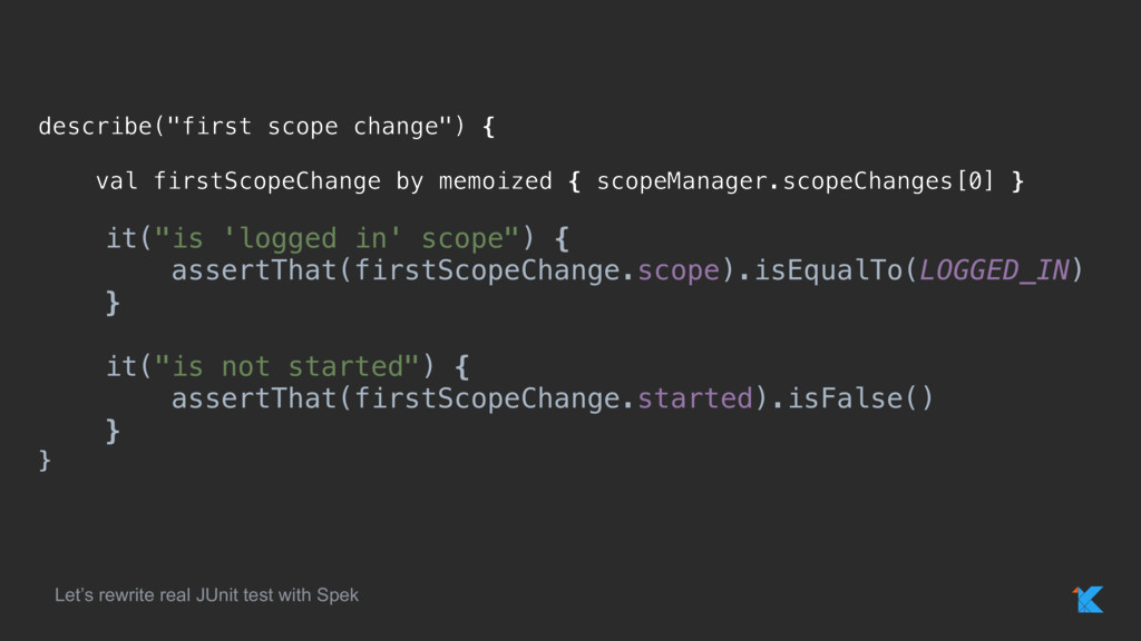 """describe(""""first scope change"""") { val firstScope..."""