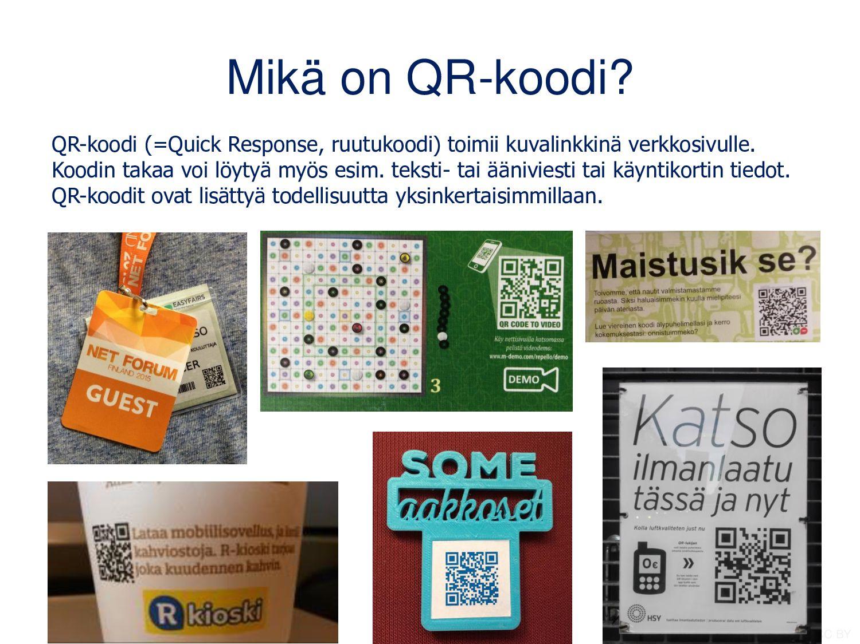 Mikä on QR-koodi? QR-koodi (=Quick Response, ru...