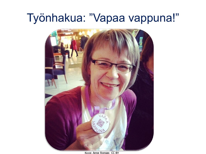 """Työnhakua: """"Vapaa vappuna!"""" Kuva: Anne Rongas C..."""