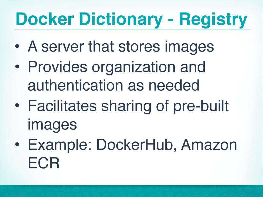Docker Dictionary - Registry • A server that st...