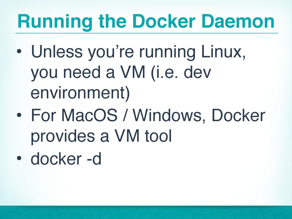 Running the Docker Daemon • Unless you're runni...