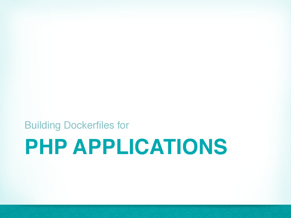 PHP APPLICATIONS Building Dockerfiles for 33