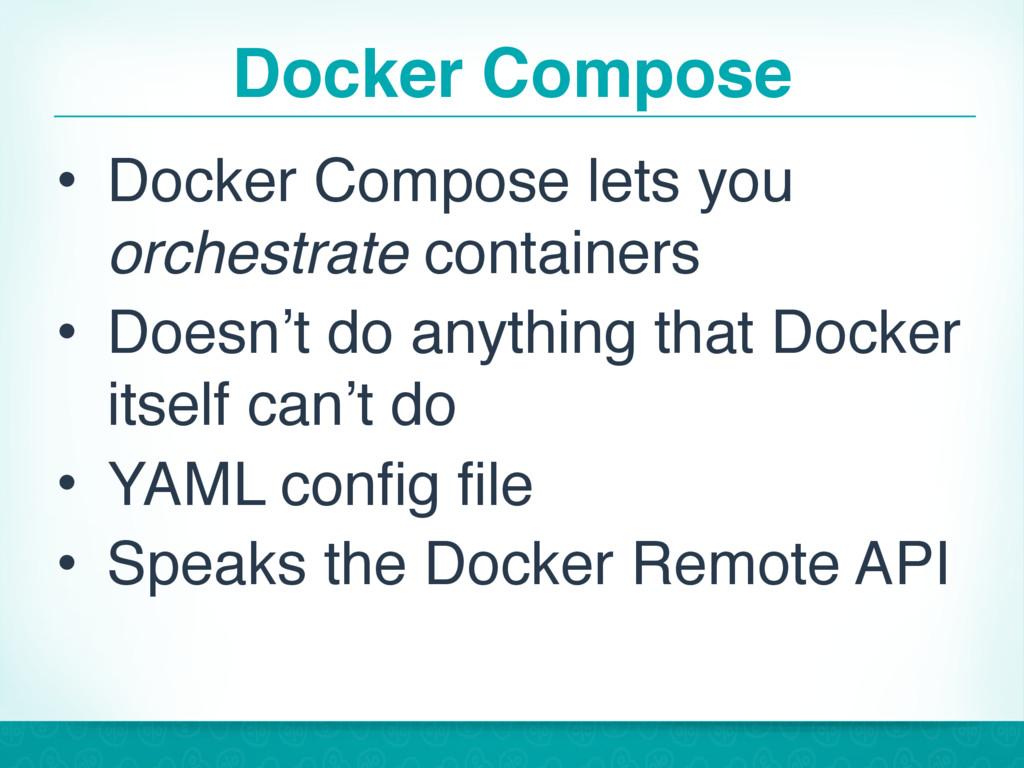 Docker Compose • Docker Compose lets you orches...