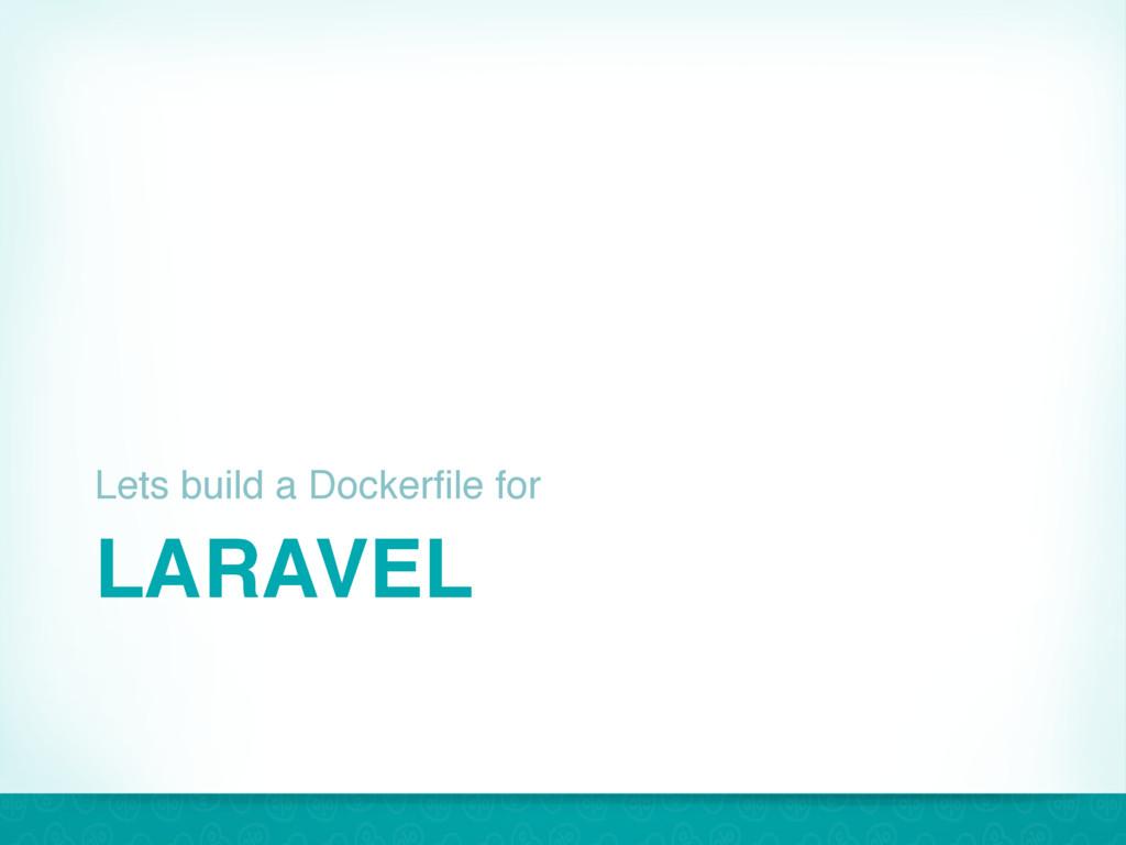 LARAVEL Lets build a Dockerfile for 37