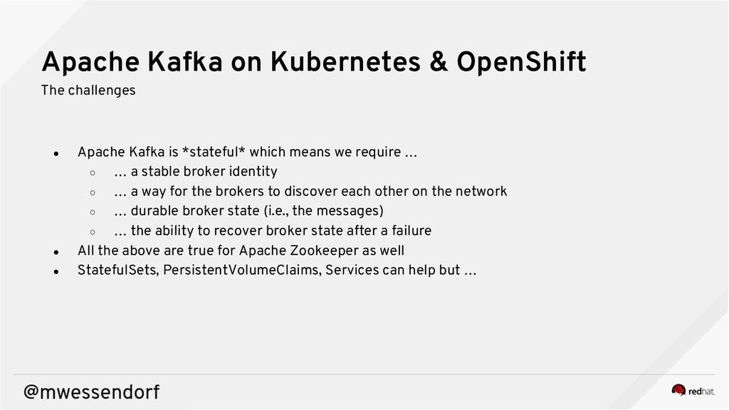 Apache Kafka on Kubernetes & OpenShift The chal...