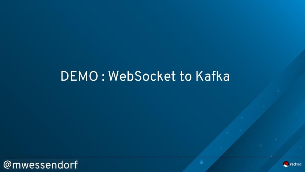 DEMO : WebSocket to Kafka