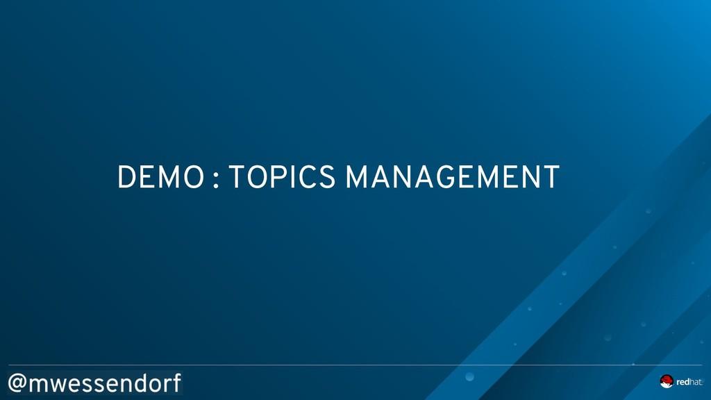 DEMO : TOPICS MANAGEMENT