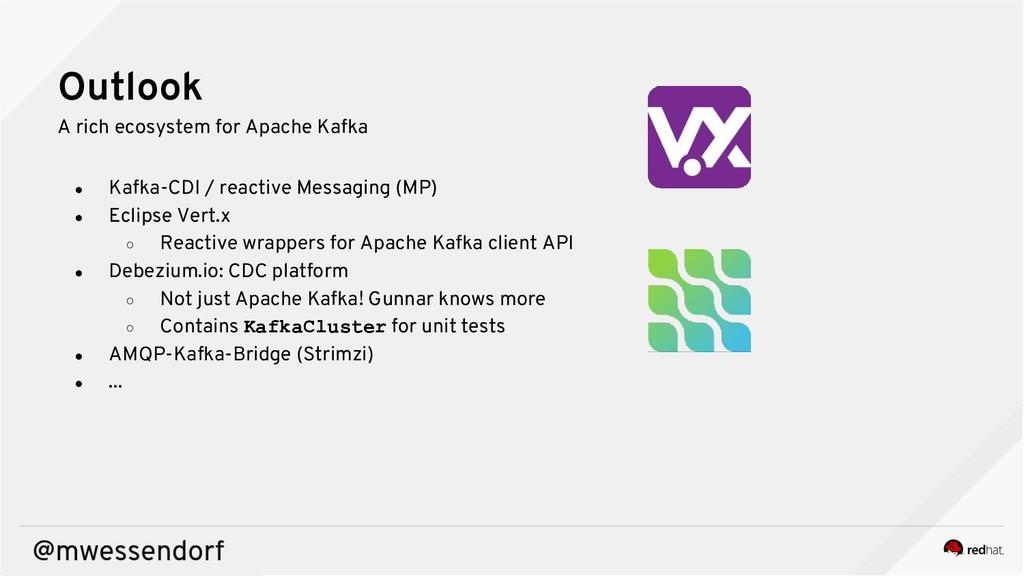 Outlook A rich ecosystem for Apache Kafka ● Kaf...