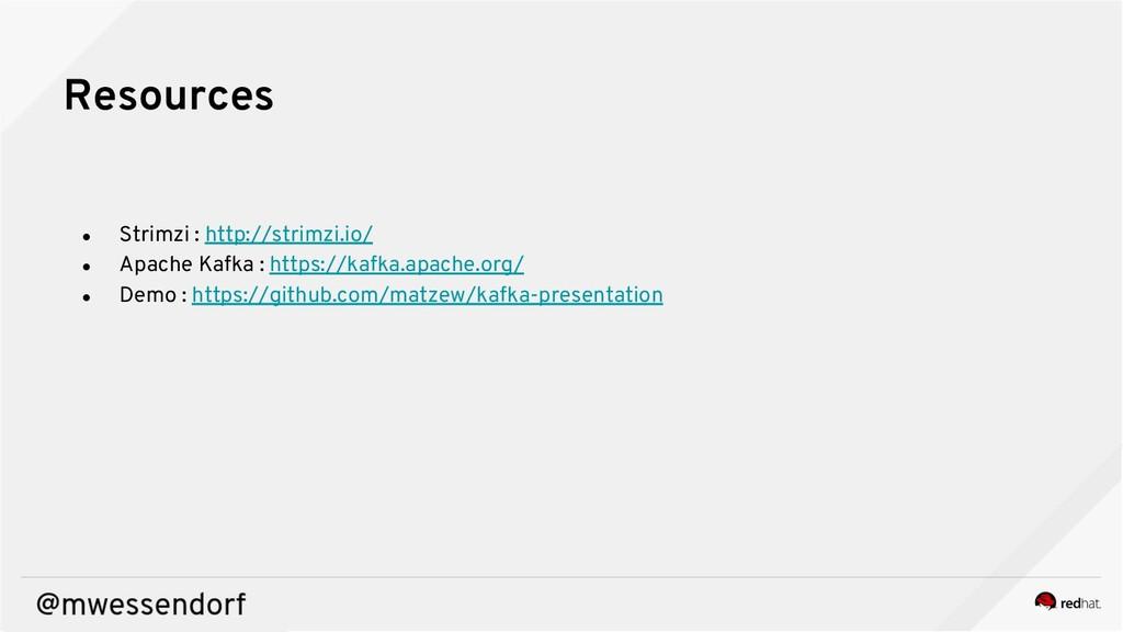 Resources ● Strimzi : http://strimzi.io/ ● Apac...