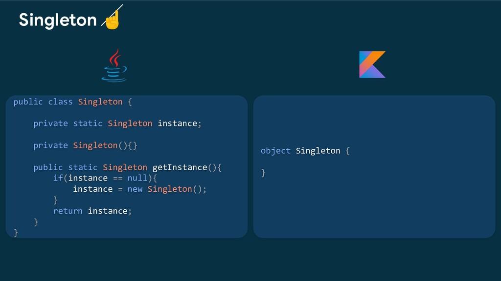 object Singleton { } Singleton ☝ public class S...