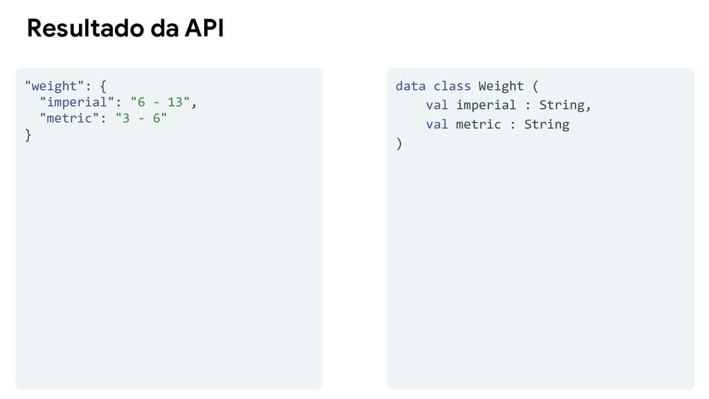 """Resultado da API """"weight"""": { """"imperial"""": """"6 - 1..."""