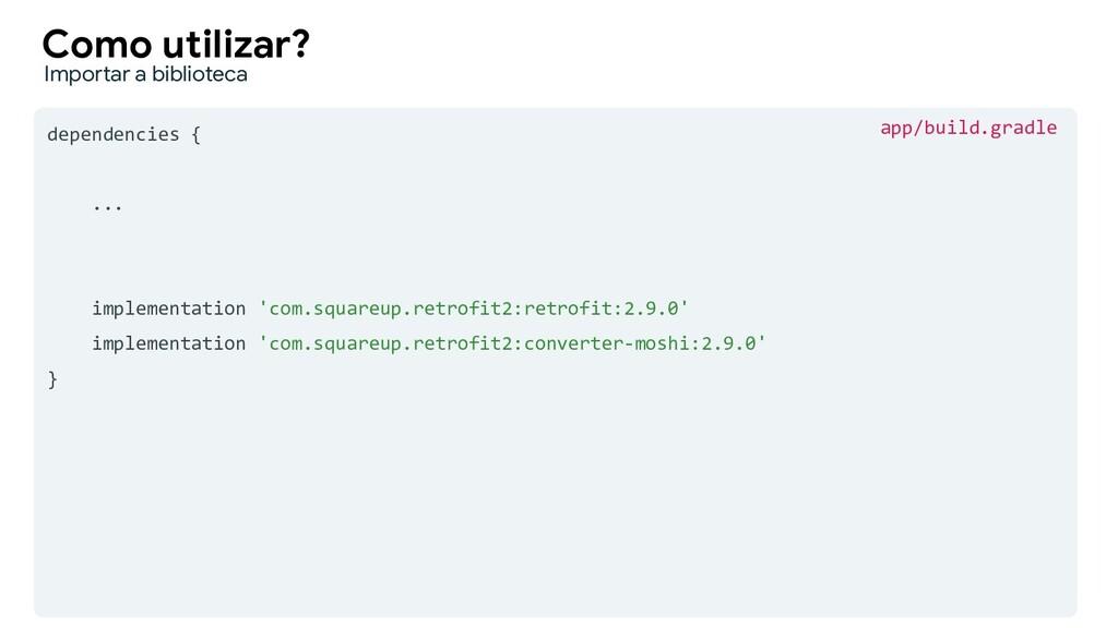 dependencies { ... implementation 'com.squareup...
