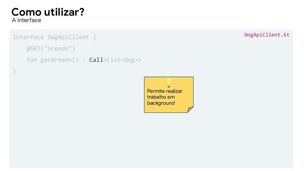 """interface DogApiClient { @GET(""""breeds"""") fun get..."""