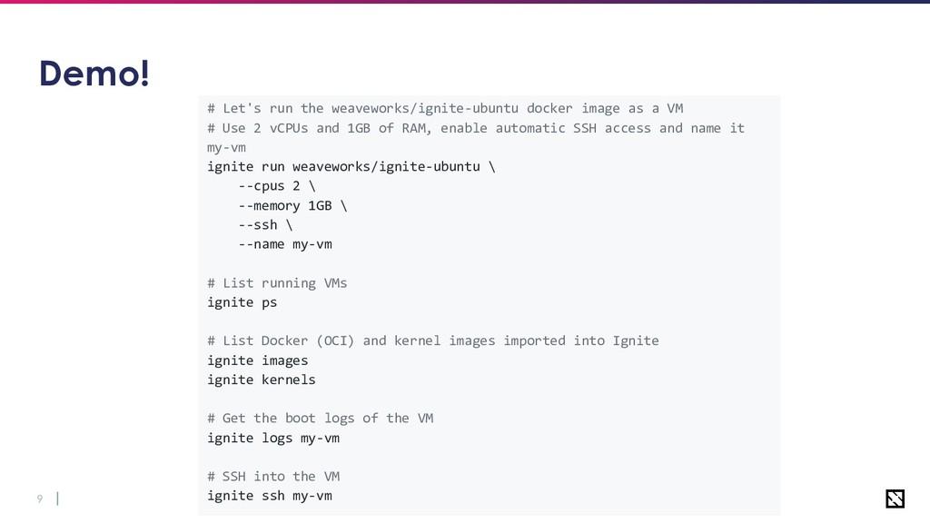 9 # Let's run the weaveworks/ignite-ubuntu dock...
