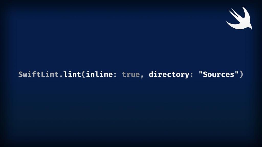 "SwiftLint.lint(inline: true, directory: ""Source..."