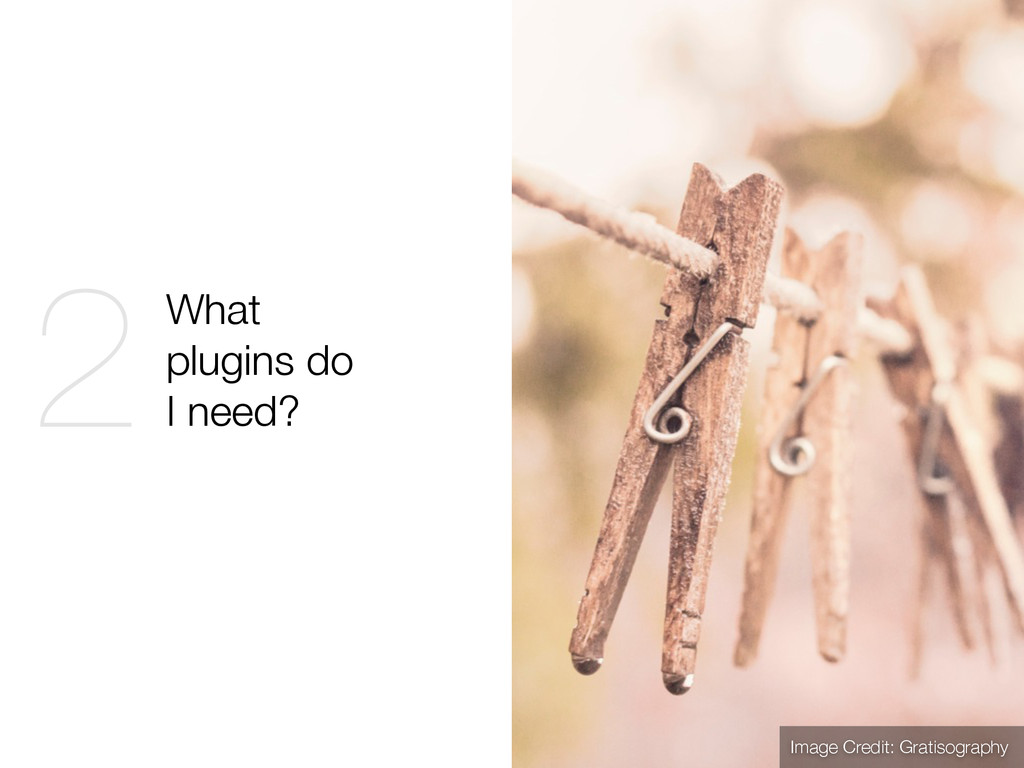What plugins do I need? 2 Image Credit: Gratiso...