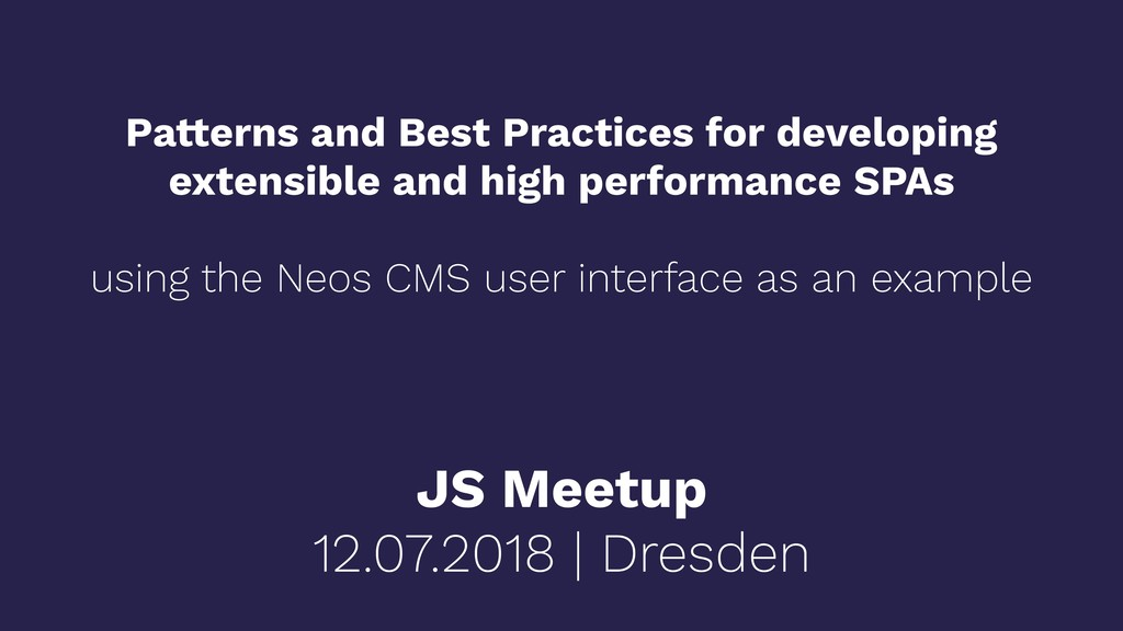 JS Meetup 12.07.2018 | Dresden Patterns and Bes...