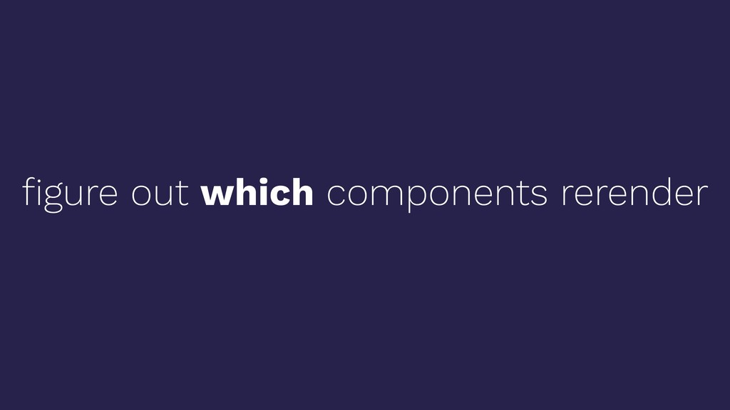 figure out which components rerender