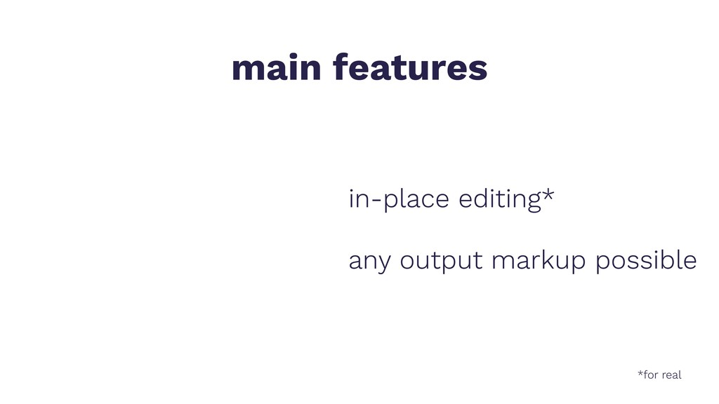 main features in-place editing* any output mark...