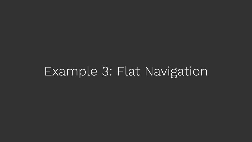 Example 3: Flat Navigation