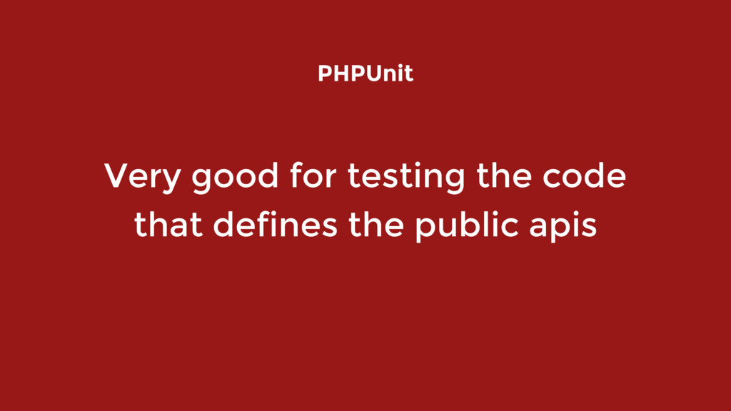 Very good for testing the code that defines the...