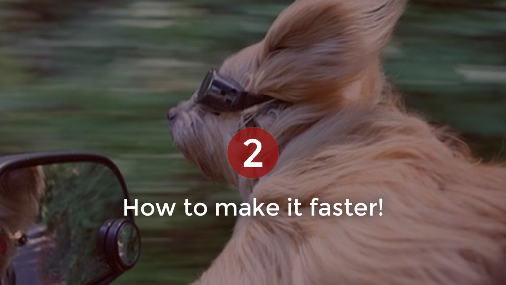How to make it faster! 2