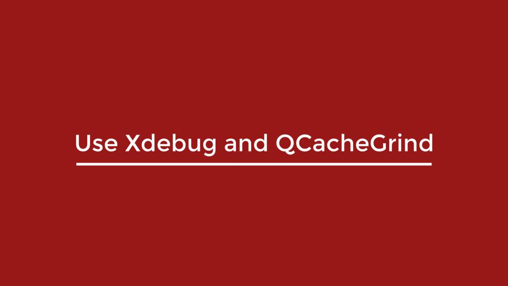 Use Xdebug and QCacheGrind