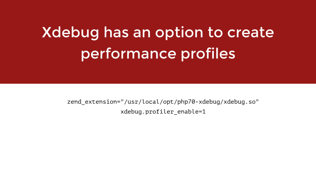 Xdebug has an option to create performance prof...