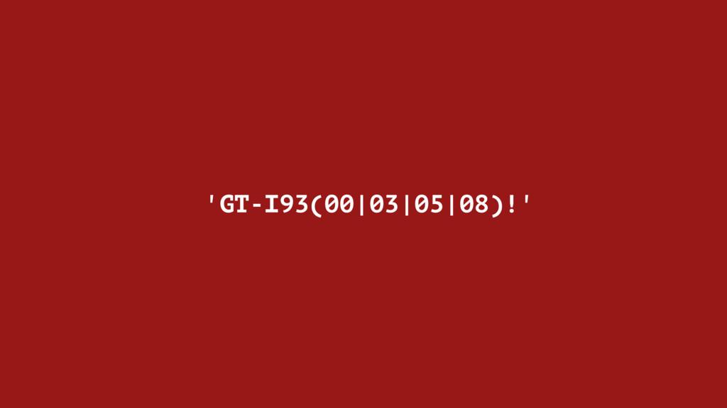'GT-I93(00|03|05|08)!'