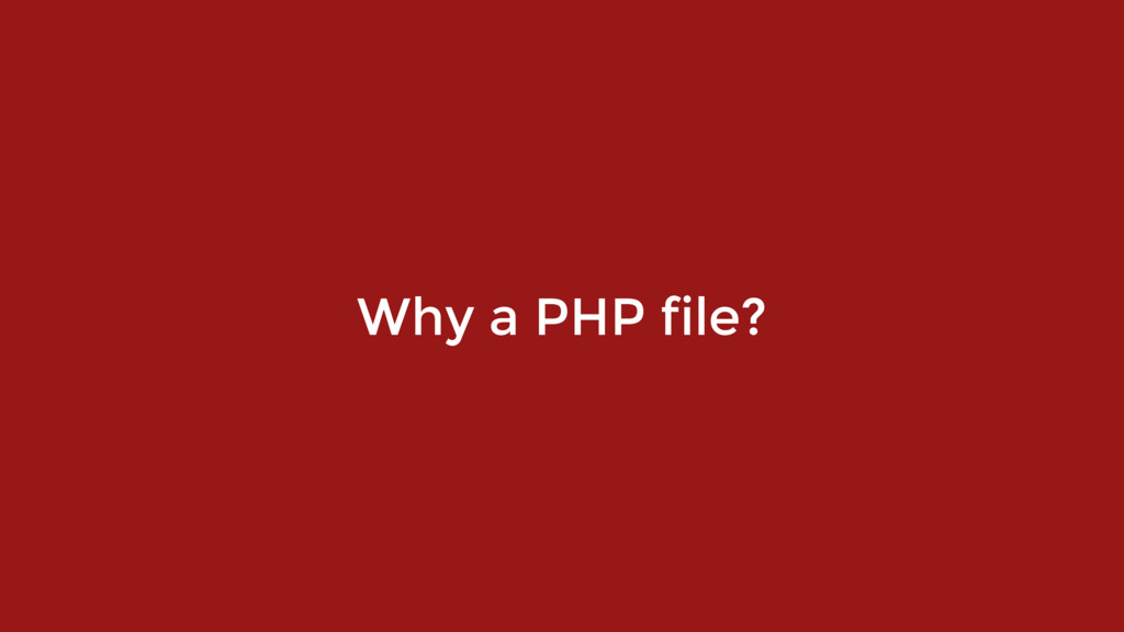 Why a PHP file?