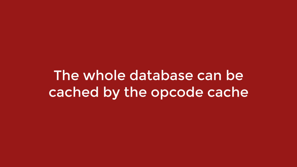 The whole database can be cached by the opcode ...