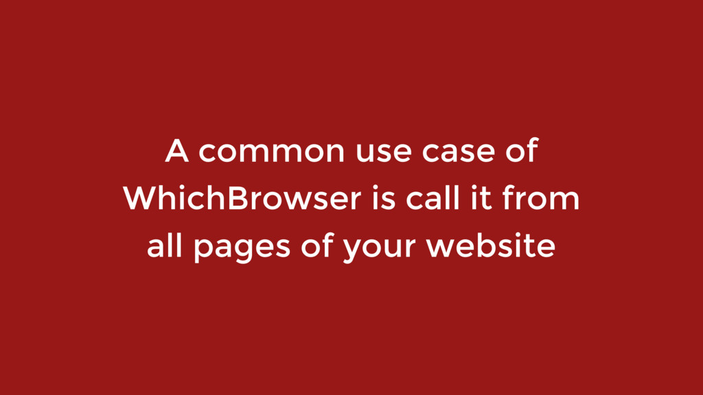 A common use case of WhichBrowser is call it fr...