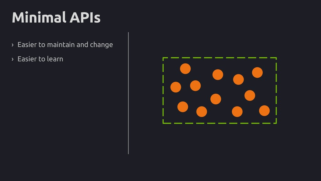 Minimal APIs › Easier to maintain and change › ...
