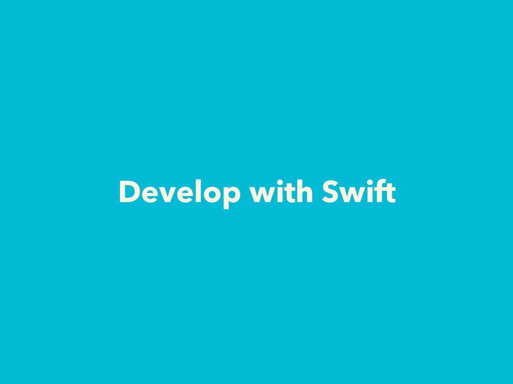 Develop with Swift