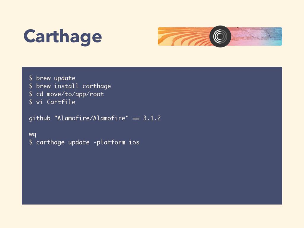 Carthage $ brew update $ brew install carthage ...