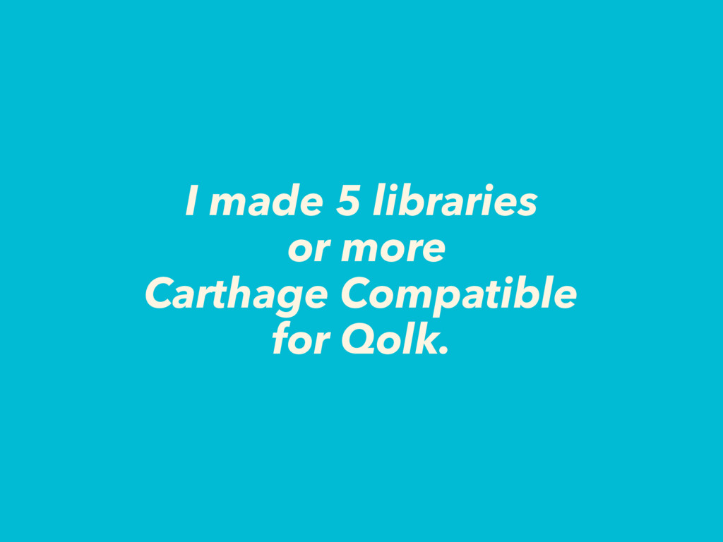 I made 5 libraries or more Carthage Compatible ...