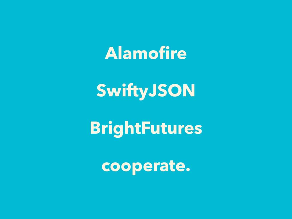 Alamofire SwiftyJSON BrightFutures cooperate.