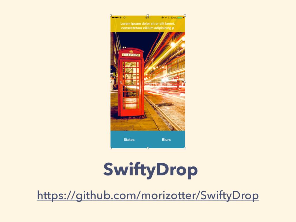 SwiftyDrop https://github.com/morizotter/Swifty...