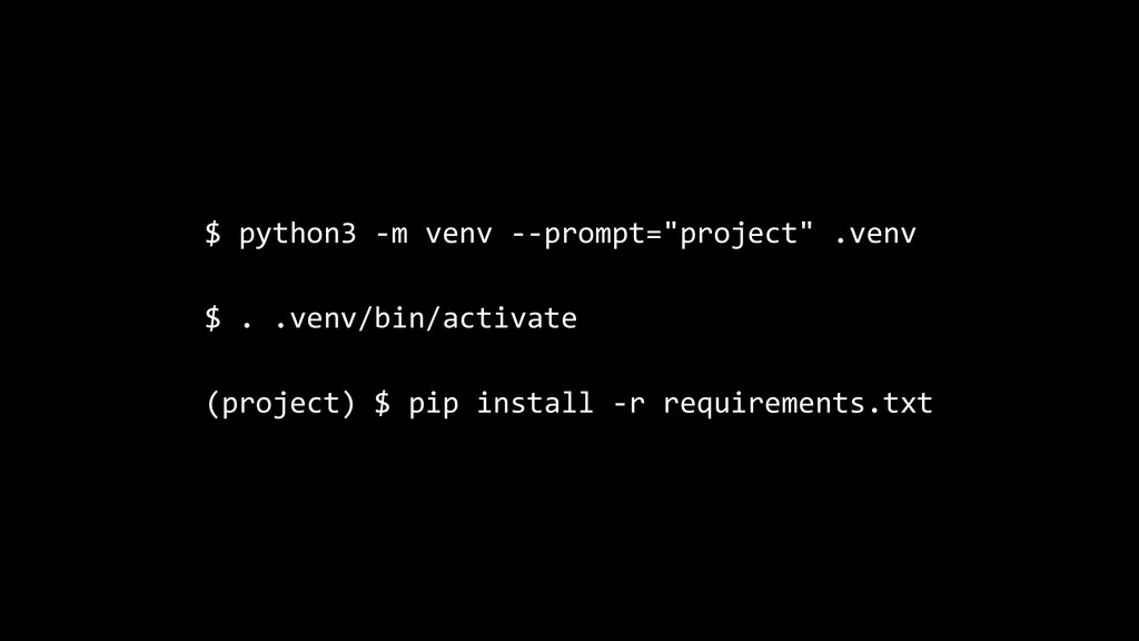 "$ python3 -m venv --prompt=""project"" .venv $ . ..."