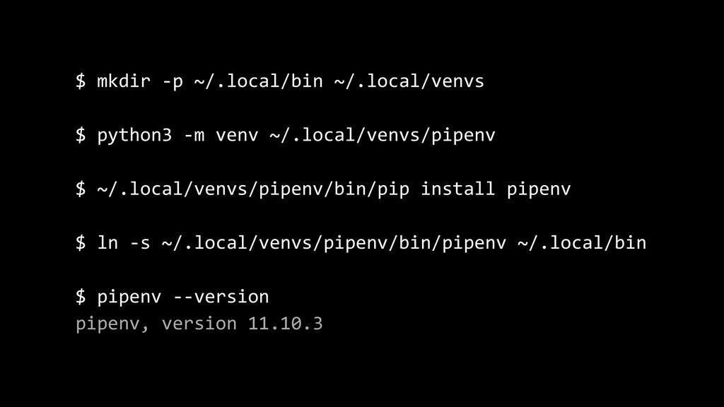 $ mkdir -p ~/.local/bin ~/.local/venvs $ python...