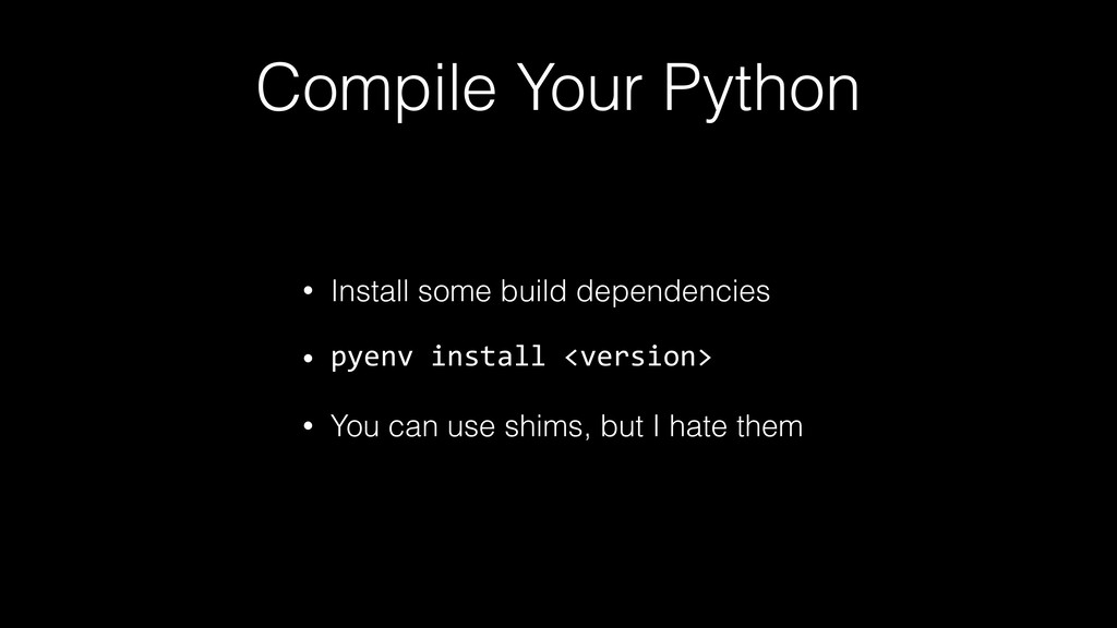 Compile Your Python • Install some build depend...