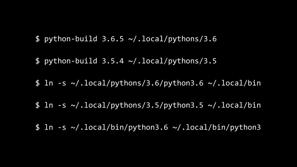 $ python-build 3.6.5 ~/.local/pythons/3.6 $ pyt...